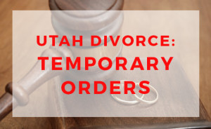 lehi utah divorce temporary order attorney custody lawyer